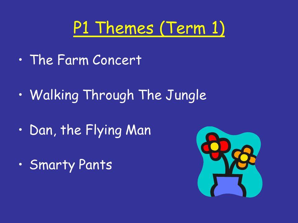 P1 Themes (Term 1) The Farm Concert Walking Through The Jungle Dan, the Flying Man Smarty Pants