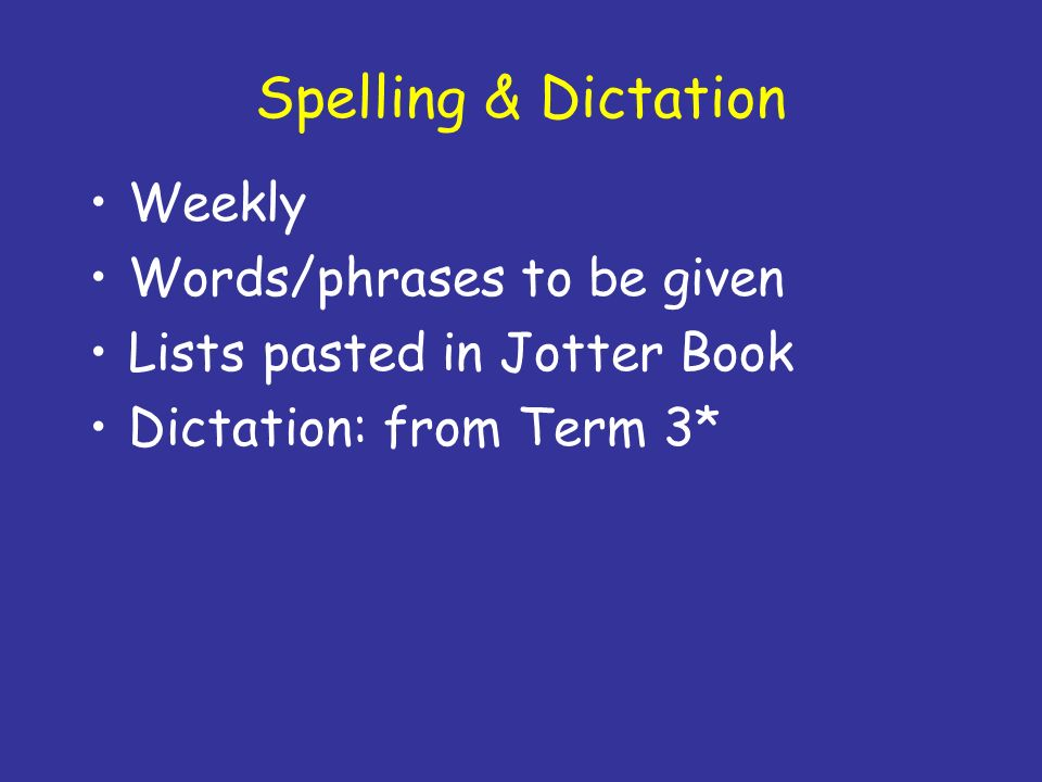 Spelling & Dictation Weekly Words/phrases to be given Lists pasted in Jotter Book Dictation: from Term 3*