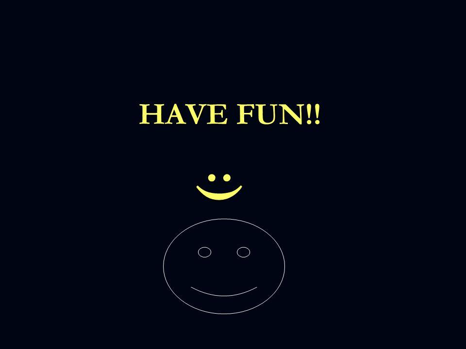 HAVE FUN!! :)