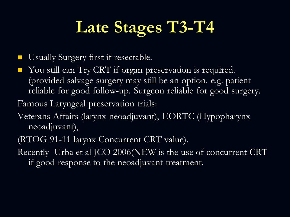 Late Stages T3-T4 Usually Surgery first if resectable.