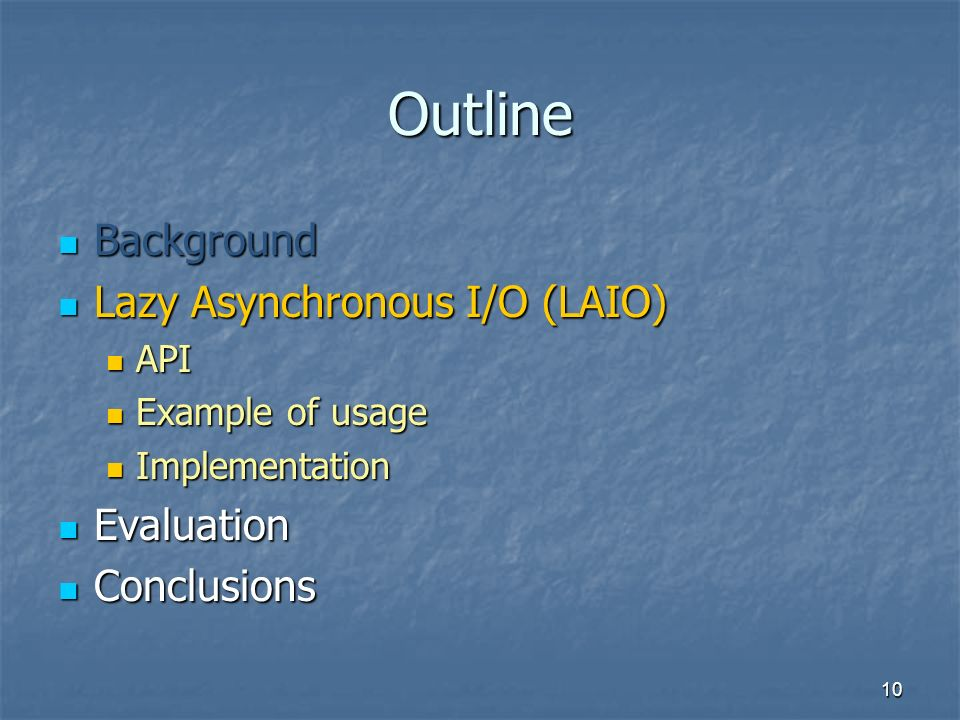 10 Outline Background Background Lazy Asynchronous I/O (LAIO) Lazy Asynchronous I/O (LAIO) API API Example of usage Example of usage Implementation Im