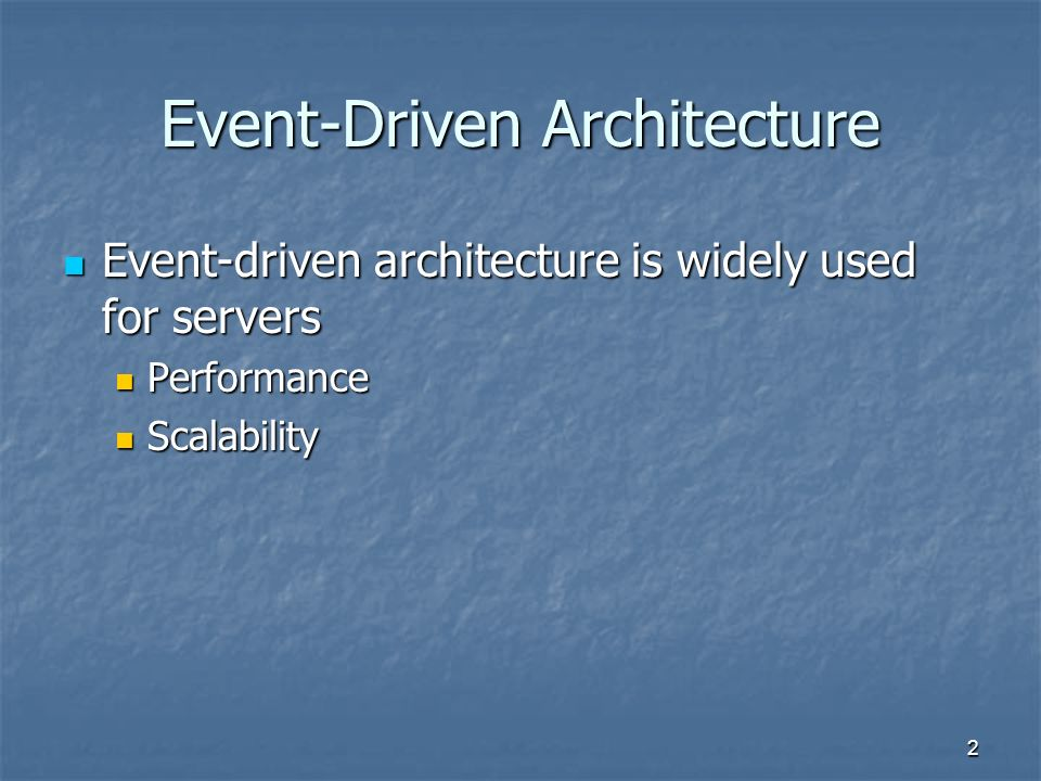 2 Event-Driven Architecture Event-driven architecture is widely used for servers Event-driven architecture is widely used for servers Performance Perf