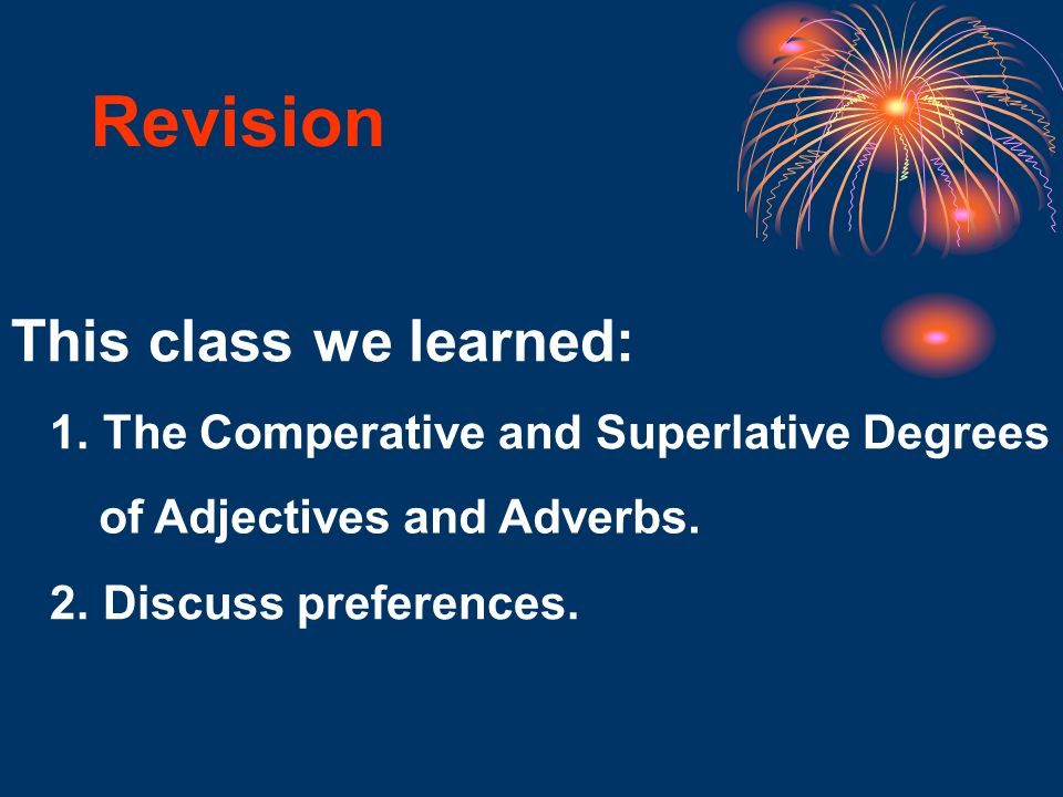 Revision This class we learned: 1. The Comperative and Superlative Degrees 2.