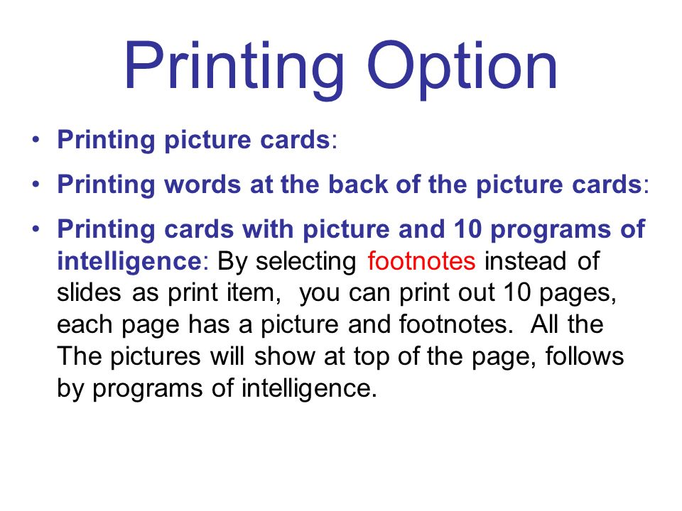 Printing Option Printing picture cards: Printing words at the back of the picture cards: Printing cards with picture and 10 programs of intelligence: