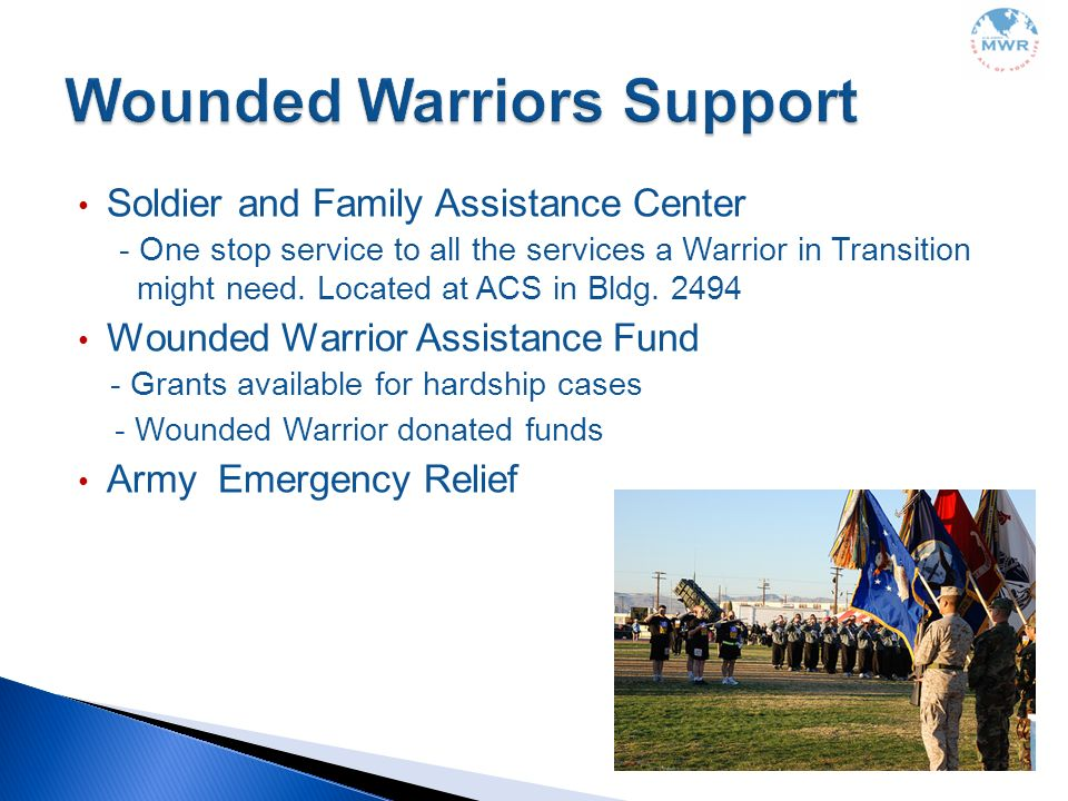 Soldier and Family Assistance Center - One stop service to all the services a Warrior in Transition might need. Located at ACS in Bldg. 2494 Wounded W
