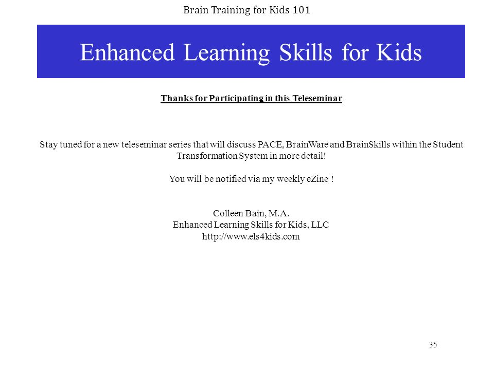 Brain Training for Kids 101 35 Enhanced Learning Skills for Kids Thanks for Participating in this Teleseminar Stay tuned for a new teleseminar series