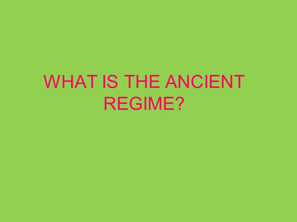 WHAT IS THE ANCIENT REGIME?