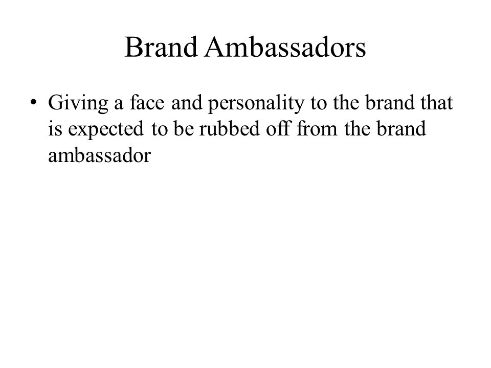 Brand Ambassadors Giving a face and personality to the brand that is expected to be rubbed off from the brand ambassador