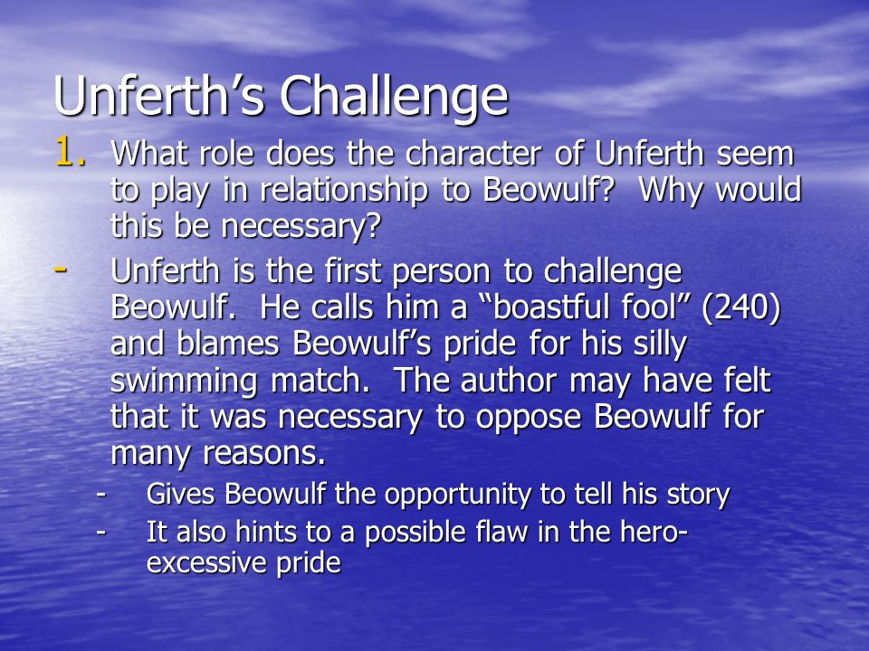Unferths Challenge 1. W hat role does the character of Unferth seem to play in relationship to Beowulf? Why would this be necessary? -U-U-U-Unferth is