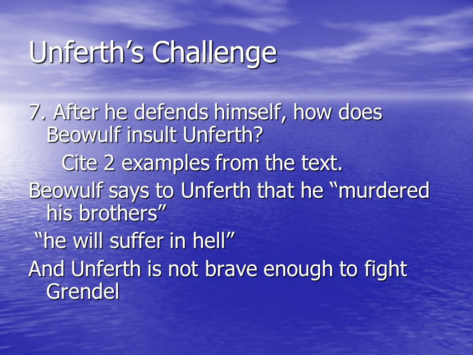 Unferths Challenge 7. After he defends himself, how does Beowulf insult Unferth? Cite 2 examples from the text. Beowulf says to Unferth that he murder