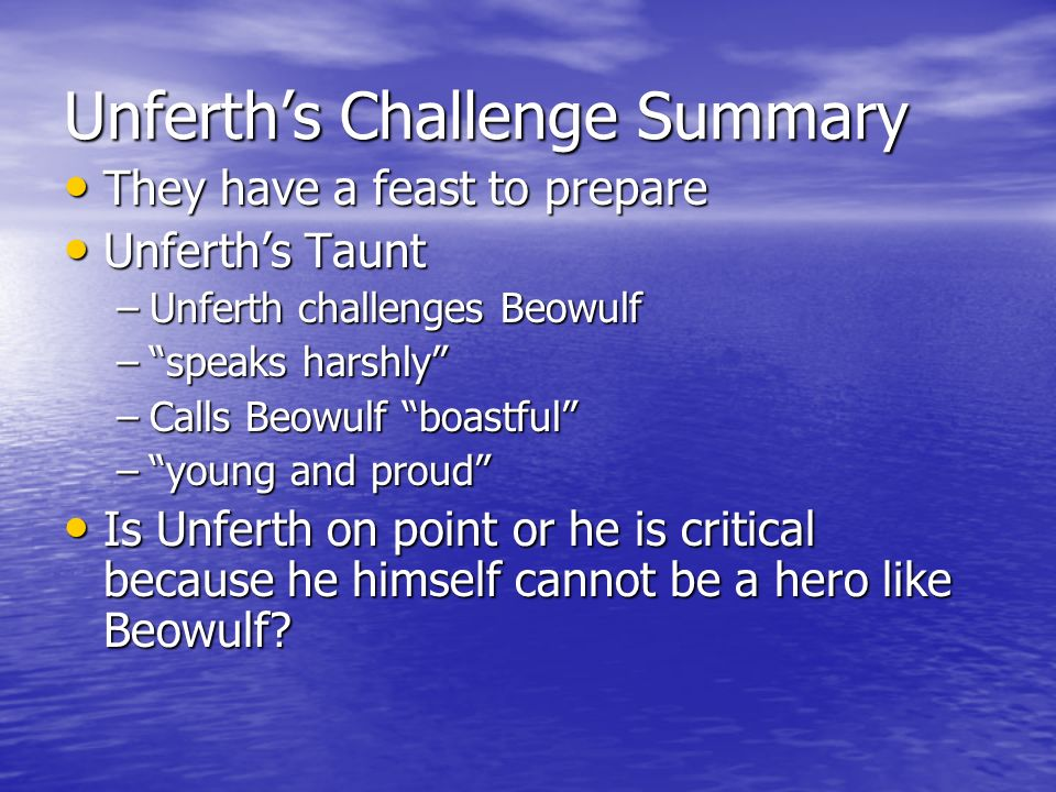 Unferths Challenge Summary They have a feast to prepare They have a feast to prepare Unferths Taunt Unferths Taunt –Unferth challenges Beowulf –speaks
