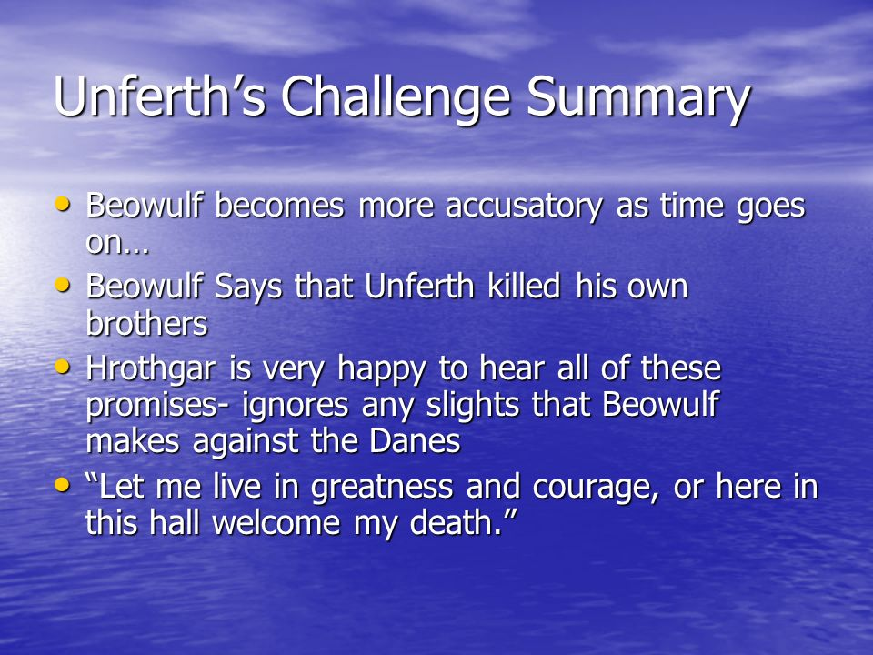 Unferths Challenge Summary Beowulf becomes more accusatory as time goes on… Beowulf becomes more accusatory as time goes on… Beowulf Says that Unferth