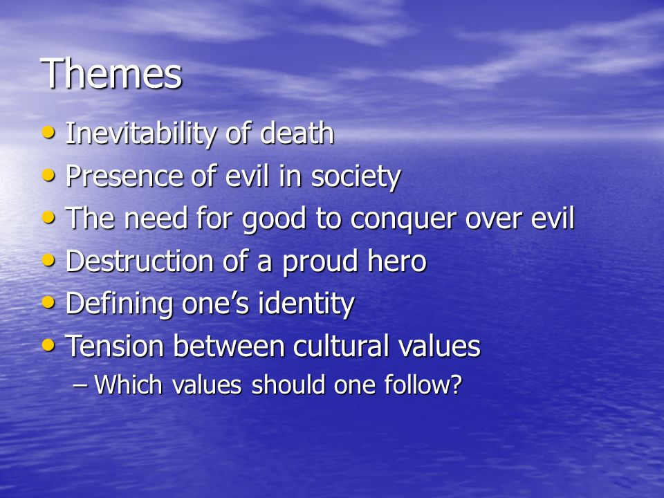 Themes Inevitability of death Inevitability of death Presence of evil in society Presence of evil in society The need for good to conquer over evil Th