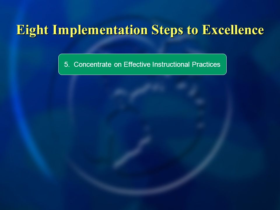 Eight Implementation Steps to Excellence 5. Concentrate on Effective Instructional Practices