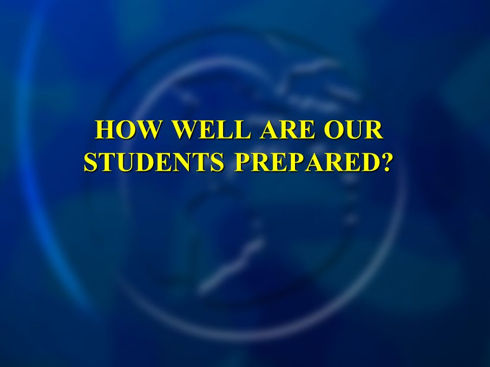 HOW WELL ARE OUR STUDENTS PREPARED?