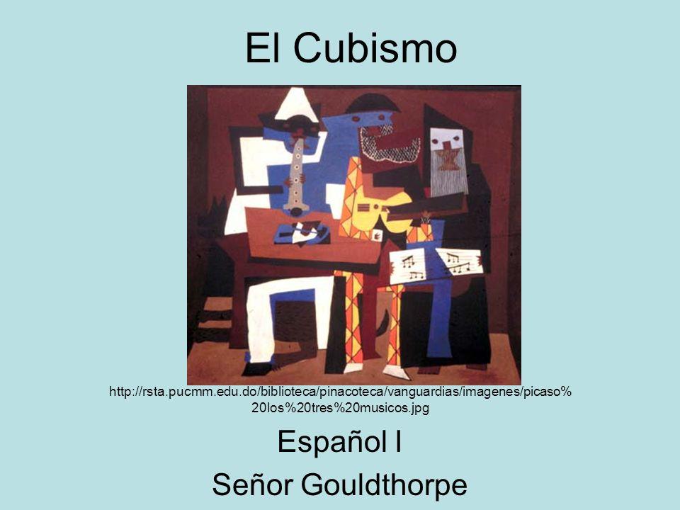 El Cubismo http://rsta.pucmm.edu.do/biblioteca/pinacoteca/vanguardias/imagenes/picaso% 20los%20tres%20musicos.jpg Español I Señor Gouldthorpe