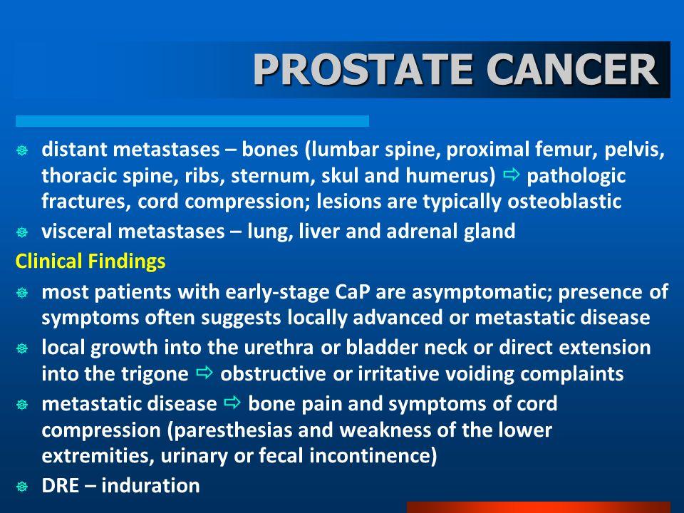 PROSTATE CANCER distant metastases – bones (lumbar spine, proximal femur, pelvis, thoracic spine, ribs, sternum, skul and humerus) pathologic fracture