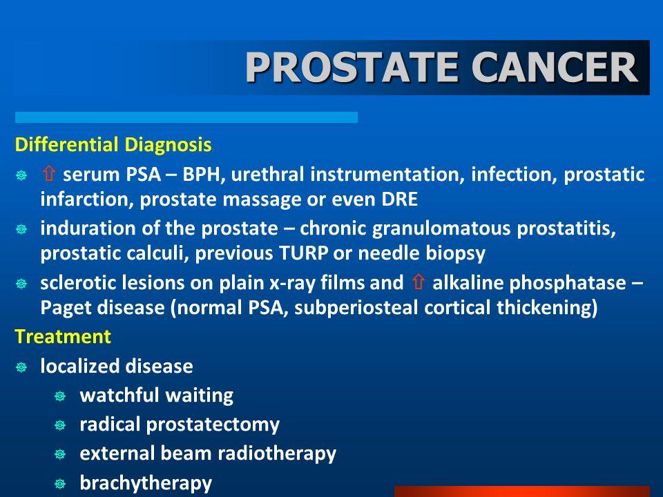 PROSTATE CANCER Differential Diagnosis serum PSA – BPH, urethral instrumentation, infection, prostatic infarction, prostate massage or even DRE indura