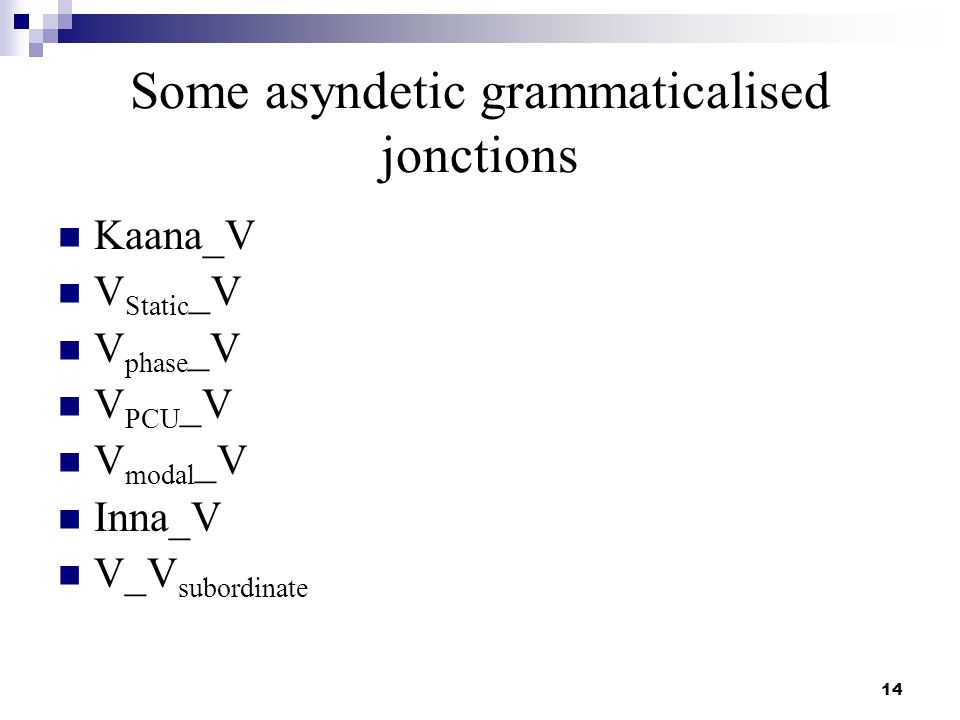 14 Some asyndetic grammaticalised jonctions Kaana_V V Static _V V phase _V V PCU _V V modal _V Inna_V V_V subordinate