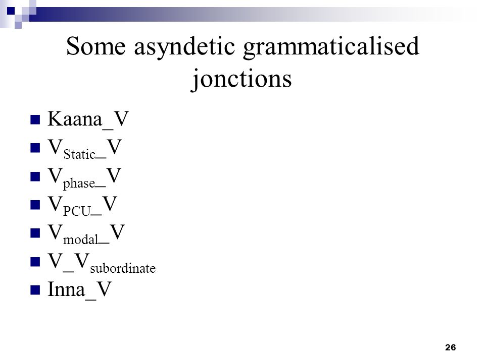 26 Some asyndetic grammaticalised jonctions Kaana_V V Static _V V phase _V V PCU _V V modal _V V_V subordinate Inna_V