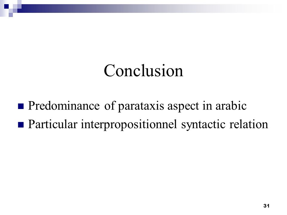 31 Conclusion Predominance of parataxis aspect in arabic Particular interpropositionnel syntactic relation