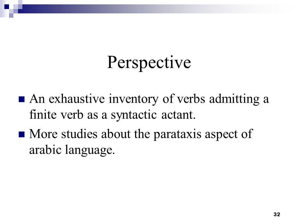 32 Perspective An exhaustive inventory of verbs admitting a finite verb as a syntactic actant. More studies about the parataxis aspect of arabic langu