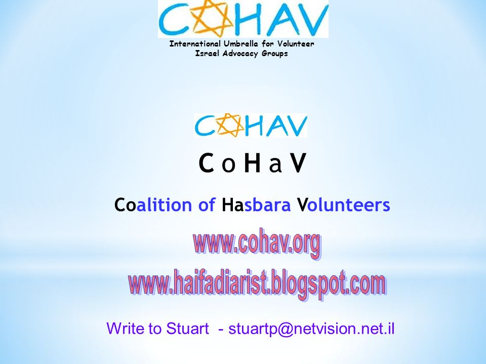 International Umbrella for Volunteer Israel Advocacy Groups C o H a V Coalition of Hasbara Volunteers Write to Stuart - stuartp@netvision.net.il