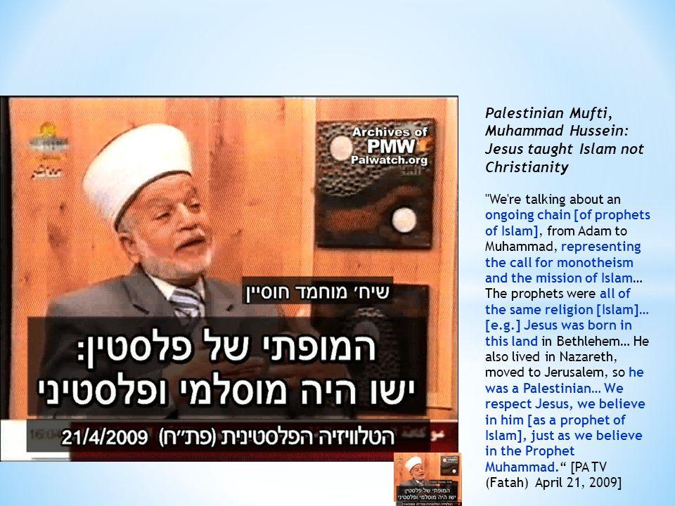 Palestinian Mufti, Muhammad Hussein: Jesus taught Islam not Christianity