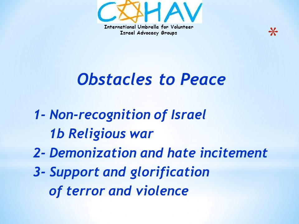 International Umbrella for Volunteer Israel Advocacy Groups Obstacles to Peace 1- Non-recognition of Israel 1b Religious war 2- Demonization and hate