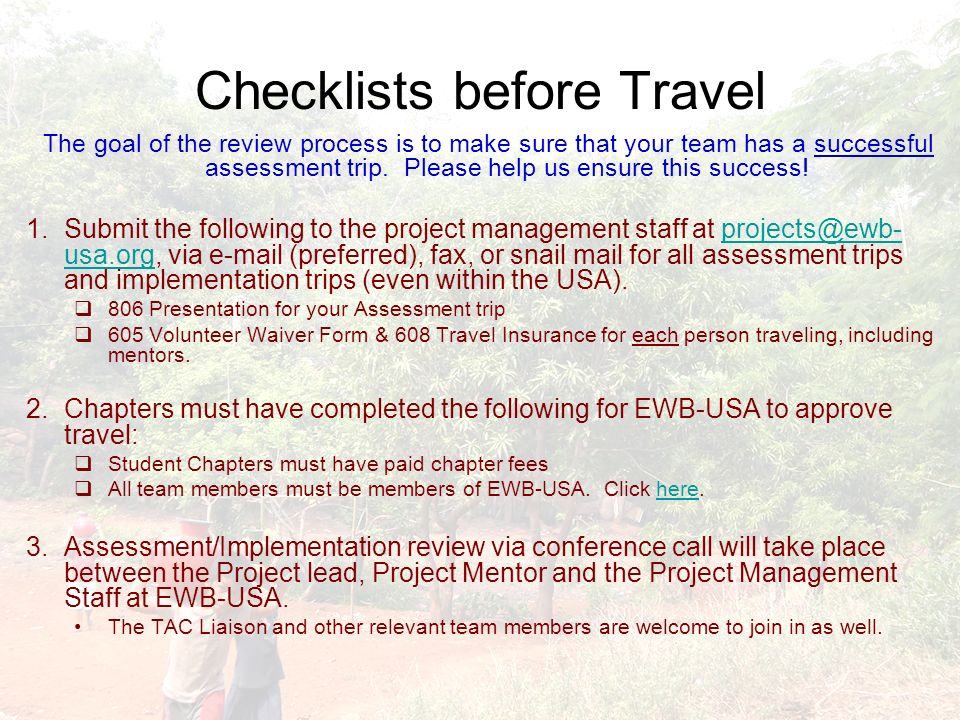 Checklists before Travel The goal of the review process is to make sure that your team has a successful assessment trip. Please help us ensure this su