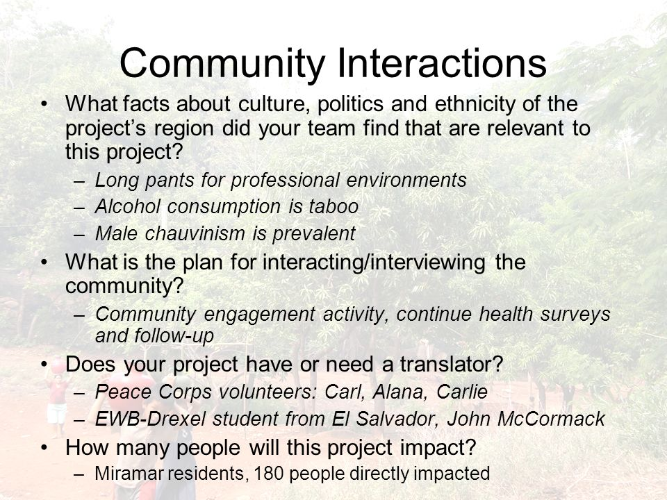 Community Interactions What facts about culture, politics and ethnicity of the projects region did your team find that are relevant to this project.