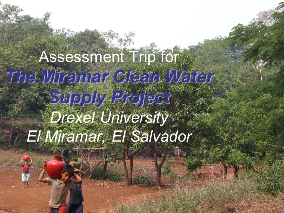 The Miramar Clean Water Supply Project Assessment Trip for The Miramar Clean Water Supply Project Drexel University El Miramar, El Salvador