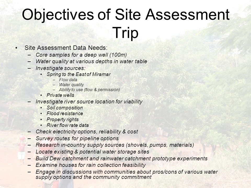 Objectives of Site Assessment Trip Site Assessment Data Needs: –Core samples for a deep well (100m) –Water quality at various depths in water table –I