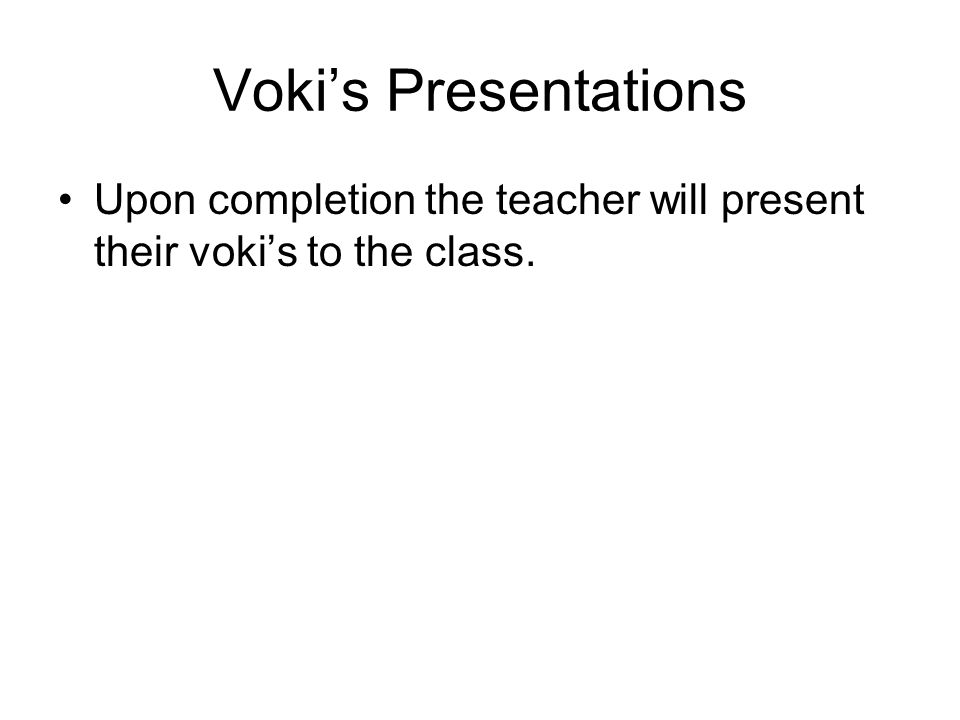 Vokis Presentations Upon completion the teacher will present their vokis to the class.