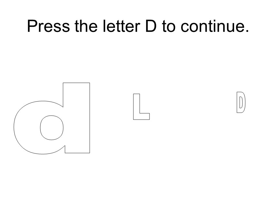 Press the letter D to continue.