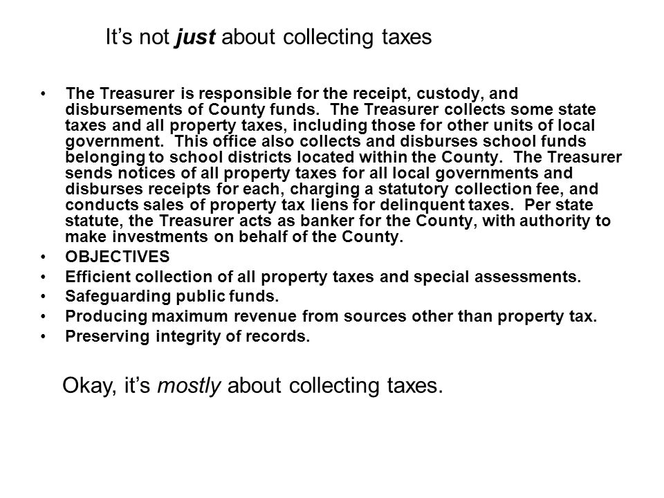 The Treasurer is responsible for the receipt, custody, and disbursements of County funds.