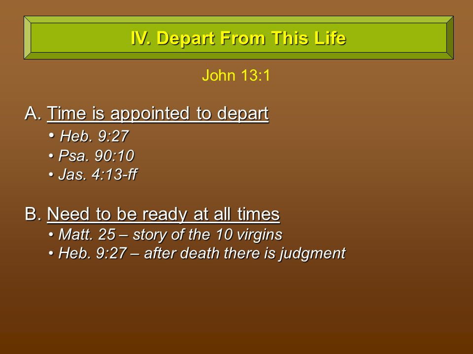 A. Time is appointed to depart Heb. 9:27 Heb. 9:27 Psa.