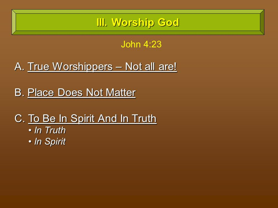 A. True Worshippers – Not all are. B. Place Does Not Matter C.