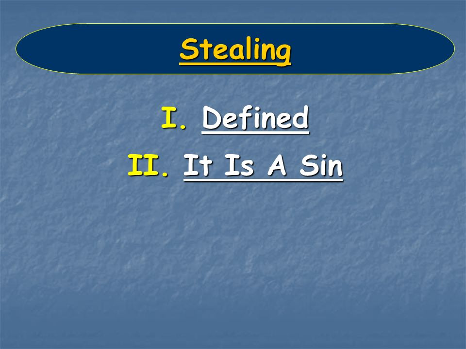 Stealing I. Defined II. It Is A Sin
