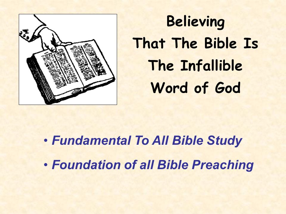 Fundamental To All Bible Study Foundation of all Bible Preaching Believing That The Bible Is The Infallible Word of God