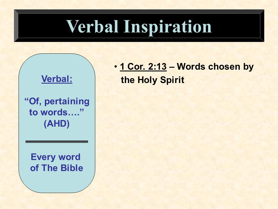 Verbal: Of, pertaining to words…. (AHD) Every word of The Bible 1 Cor. 2:13 – Words chosen by the Holy Spirit