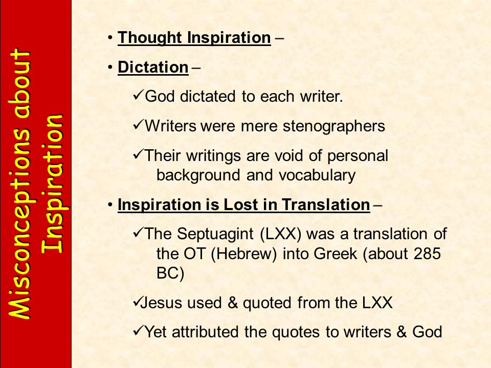 Misconceptions about Inspiration Thought Inspiration – Dictation – God dictated to each writer.