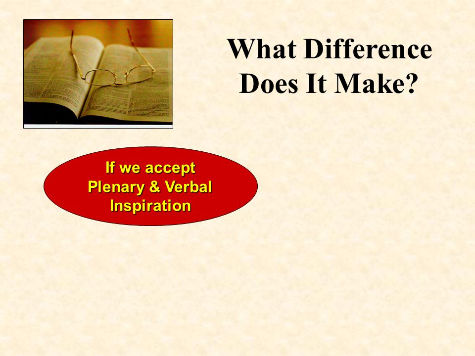 What Difference Does It Make If we accept Plenary & Verbal Inspiration