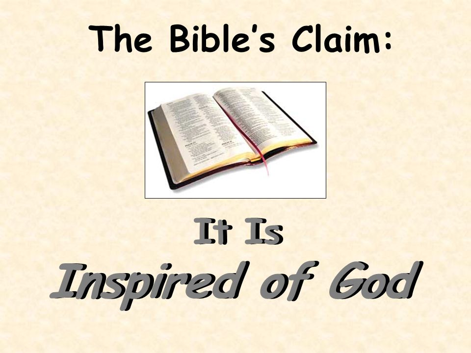 The Bibles Claim: It Is Inspired of God It Is Inspired of God