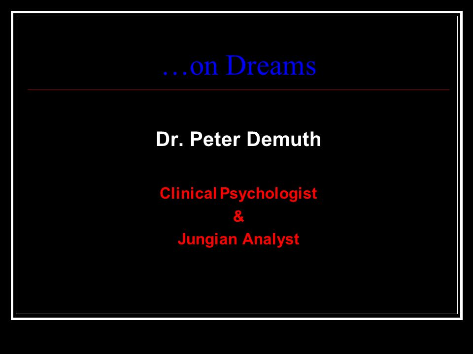 …on Dreams Dr. Peter Demuth Clinical Psychologist & Jungian Analyst