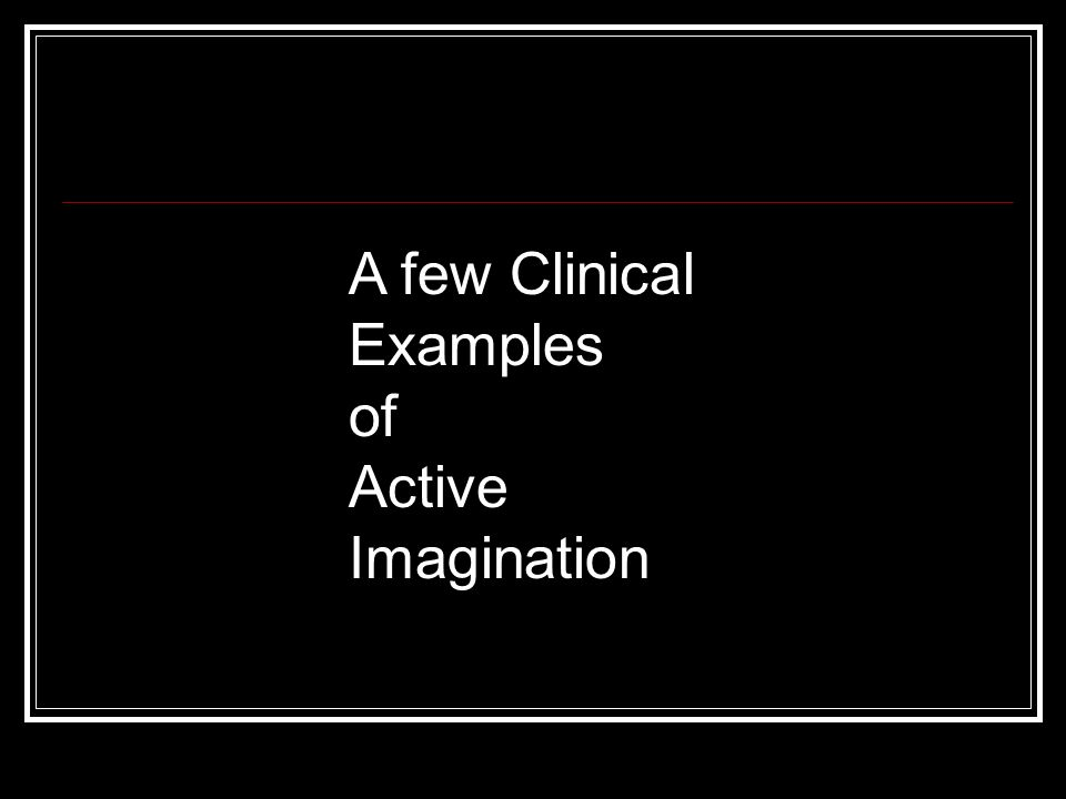 A few Clinical Examples of Active Imagination