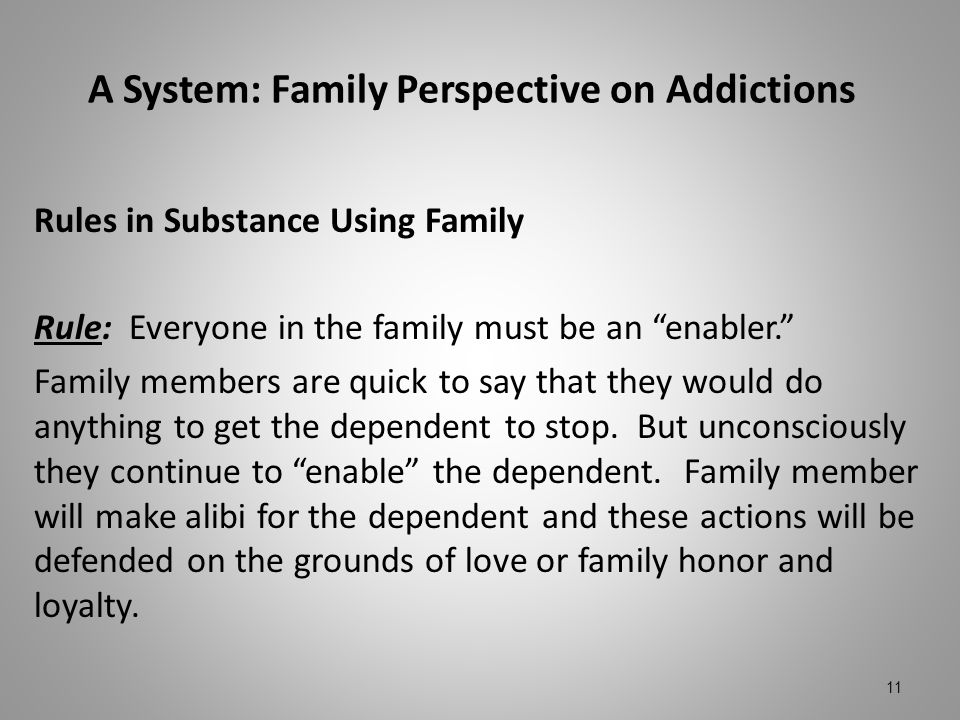 A System: Family Perspective on Addictions Rules in Substance Using Family Rule: Everyone in the family must be an enabler. Family members are quick t