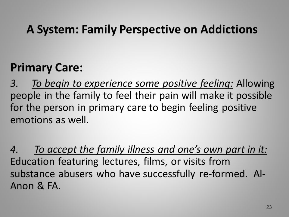 A System: Family Perspective on Addictions Primary Care: 3. To begin to experience some positive feeling: Allowing people in the family to feel their