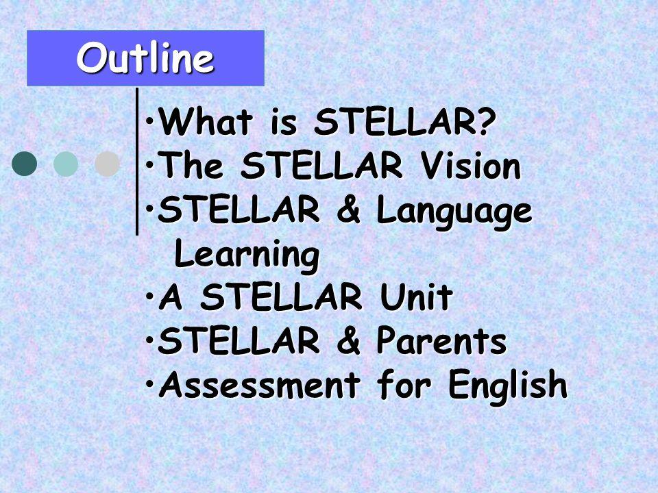 What is STELLAR?What is STELLAR? The STELLAR VisionThe STELLAR Vision STELLAR & LanguageSTELLAR & Language Learning Learning A STELLAR UnitA STELLAR U