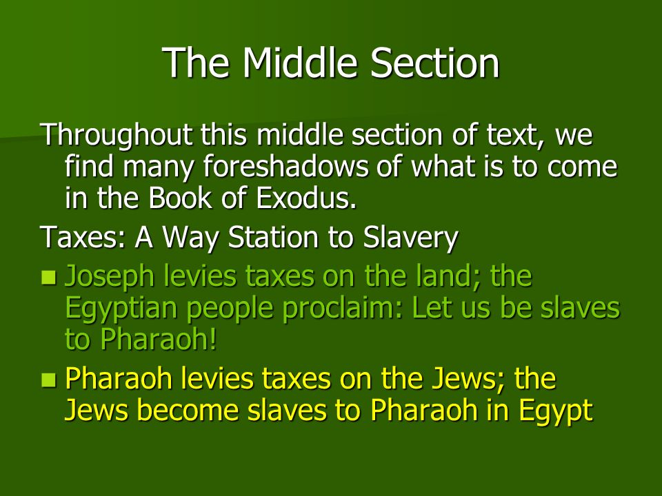 The Middle Section Throughout this middle section of text, we find many foreshadows of what is to come in the Book of Exodus. Taxes: A Way Station to